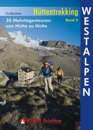 Hüttentrekking Band 3: Westalpen | Rother Selection 9783763330409 Iris Kürschner Bergverlag Rother Rother Selection  Meerdaagse wandelroutes, Wandelgidsen Zuidoost-Frankrijk, Zwitserland en Oostenrijk (en Alpen als geheel)