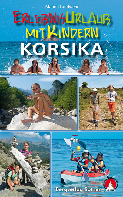 Korsika - Erlebnisurlaub mit Kindern | Rother Selection 9783763330584  Bergverlag Rother Rother Selection  Reizen met kinderen, Wandelgidsen Corsica