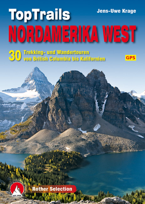 TopTrails im Westen Nordamerikas 9783763331857  Bergverlag Rother Rother Selection  Meerdaagse wandelroutes, Wandelgidsen VS-West, Rocky Mountains, West-Canada, Rockies