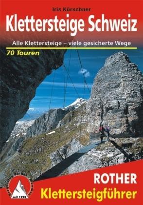 Klettersteige Schweiz - Rother Klettersteigführer 9783763343058  Bergverlag Rother RWG  Klimmen-bergsport Zwitserland