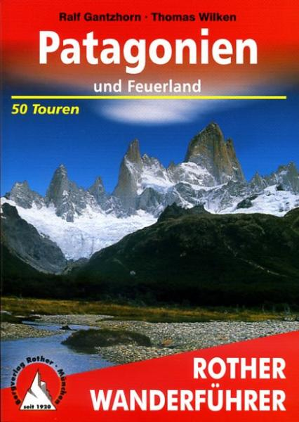 Patagonien | Rother Wanderführer (wandelgids) 9783763343966 Thomas Wilken, Ralf Gantzhorn Bergverlag Rother RWG  Wandelgidsen Chili, Argentinië, Patagonië