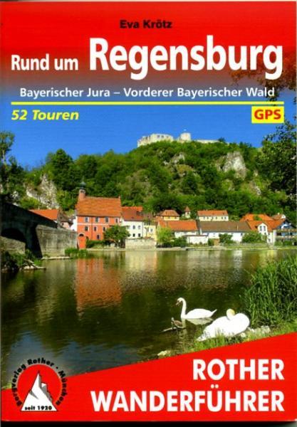 wandelgids Rund um Regensburg Rother Wanderführer 9783763344239  Bergverlag Rother RWG  Wandelgidsen Beierse Woud, Regensburg, Passau