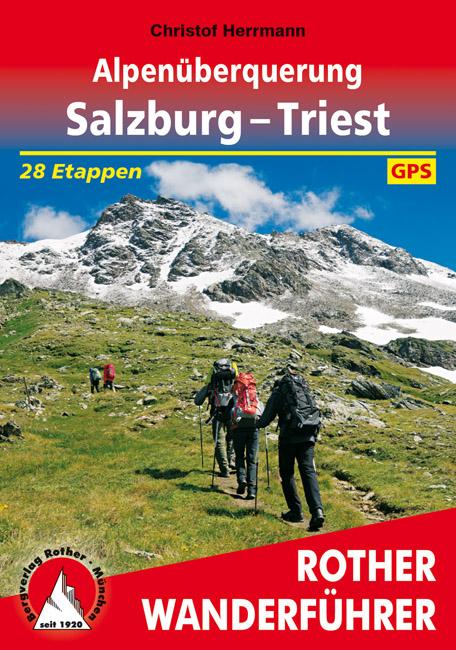 Alpenüberquerung Salzburg - Triest | Rother Wanderführer 9783763344949  Bergverlag Rother RWG  Meerdaagse wandelroutes, Wandelgidsen Oostenrijk, Zwitserland en Oostenrijk (en Alpen als geheel)