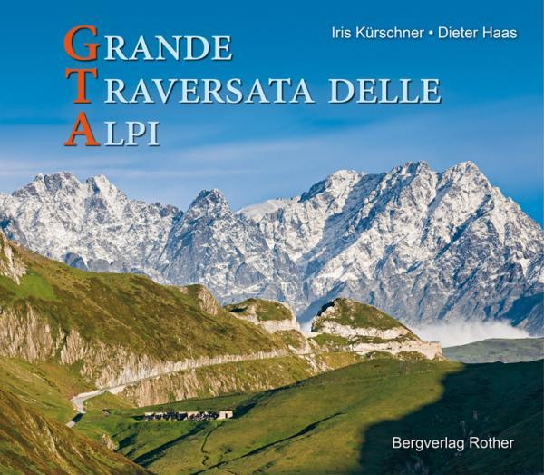 GTA - Grande Traversata delle Alpi | fotoboek 9783763370634 Iris Kürschner / Dieter Haas Bergverlag Rother Rother Bildbände  Wandelgidsen Turijn, Piemonte