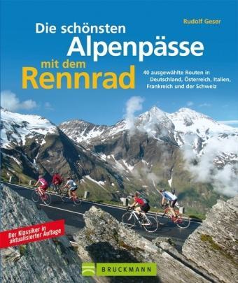 Die Schönsten Alpenpässe mit dem Rennrad 9783765449765 Rudolf Geser Bruckmann   Fietsgidsen Zwitserland en Oostenrijk (en Alpen als geheel)