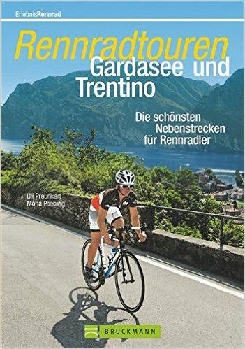 Rennradtouren Gardasee und Trentino 9783765460692  Bruckmann   Fietsgidsen Gardameer, Zuid-Tirol, Dolomieten