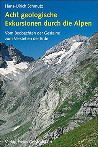 Acht geologische Exkursionen durch die Alpen 9783772518386 Hans-Ulrich Schmutz Freies Geistesleben   Landeninformatie Zwitserland en Oostenrijk (en Alpen als geheel)