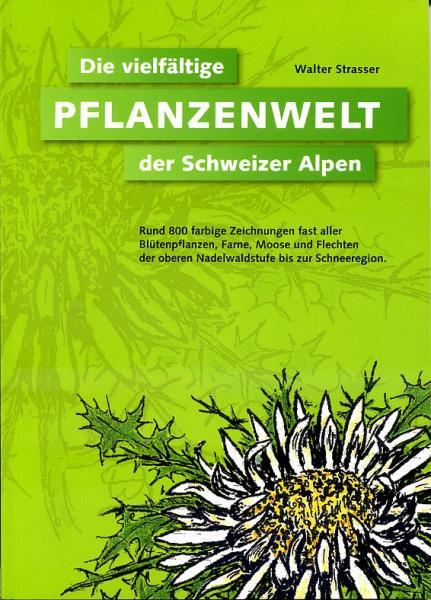 Die vielfältige Pflanzenwelt der Schweizer Alpen 9783858840837 Walter Strasser Schlaefli & Maurer   Natuurgidsen, Plantenboeken Zwitserland
