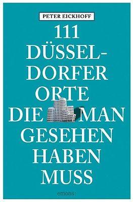 111 Düsseldorfer Orte, die man gesehen haben muss 9783897056992 Peter Eickhoff Emons   Reisgidsen Düsseldorf, Wuppertal & Bergisches Land