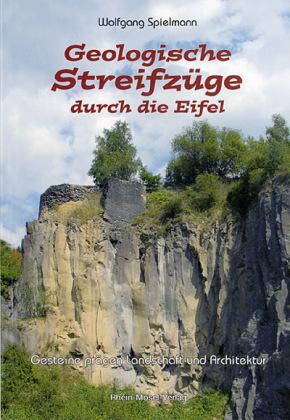 Geologische Streifzüge durch die Eifel 9783898010139 Wolfgang Spielmann Rhein-Mosel Verlag   Landeninformatie Eifel