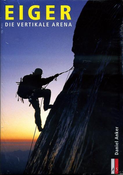 Eiger, die vertikale Arena 9783909111473 Anker AS Verlag, Zürich   Bergsportverhalen Berner Oberland, Basel, Jura, Genève