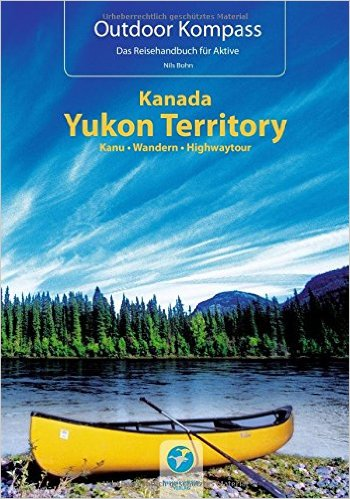 Yukon Outdoor Kompass | Kanu - Wandern - Highway 9783934014565  Thomas Kettler   Wandelgidsen, Watersportboeken West-Canada, Rockies