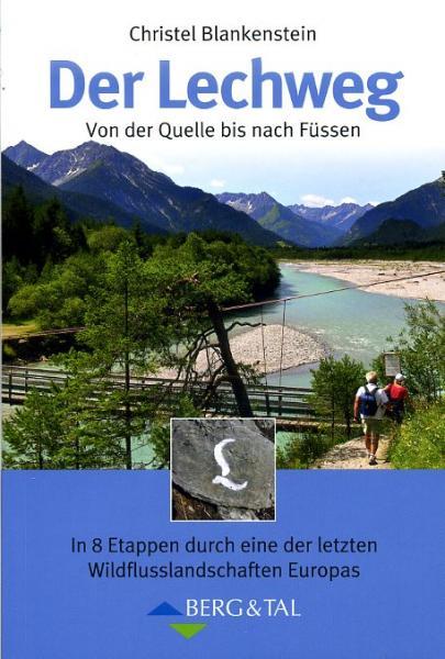 Der Lechweg 9783939499374  Berg & Tal Verlag   Wandelgidsen Tirol & Vorarlberg