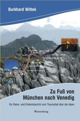 Zu Fuß von München nach Venedig 9783939518235 Burkhard Wittek Wiesenburg   Wandelreisverhalen Zwitserland en Oostenrijk (en Alpen als geheel)
