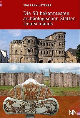Die 50 bekanntesten archäologischen Stätten Deutschlands 9783943904024 Wolfram Letzner Nünnerich-Asmus Verlag & Media   Historische reisgidsen, Landeninformatie Duitsland