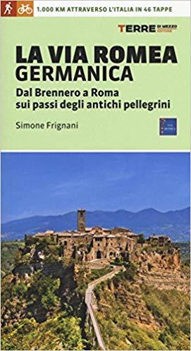 La Via Romea Germanica 9788861893764 Simone Frignani Terre di Mezzo   Lopen naar Rome, Meerdaagse wandelroutes, Wandelgidsen Italië