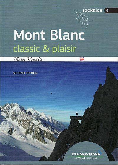 Mont Blanc: Classic & Plaisir 9788897299639 Marco Romelli Idea Montagna   Klimmen-bergsport Aosta, Gran Paradiso, Franse Alpen: noord