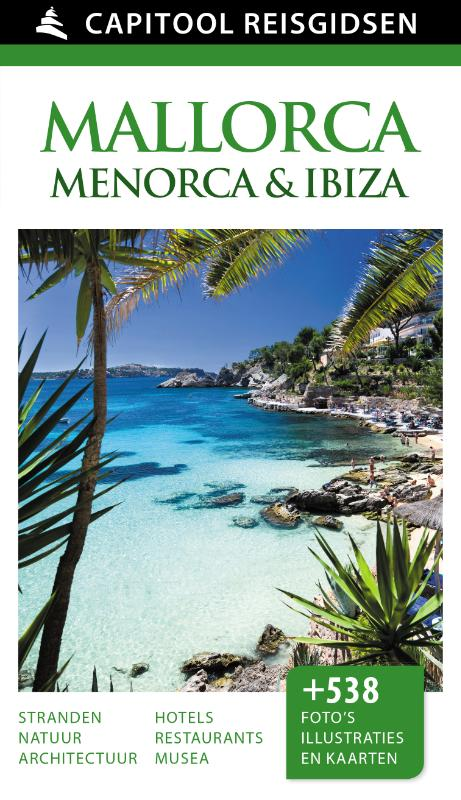 Capitool Mallorca, Menorca & Ibiza 9789000341962  Unieboek Capitool Reisgidsen  Reisgidsen Balearen (Mallorca, Menorca, Ibiza)