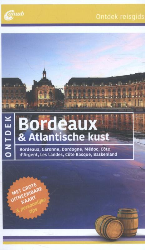 ANWB reisgids Ontdek Bordeaux en de Atlantische Kust 9789018039752  ANWB ANWB Ontdek gidsen  Reisgidsen Aquitaine, Bordeaux