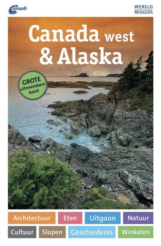 ANWB Wereldreisgids Canada West + Alaska 9789018041359  ANWB Wereldreisgidsen  Reisgidsen West-Canada, Rockies