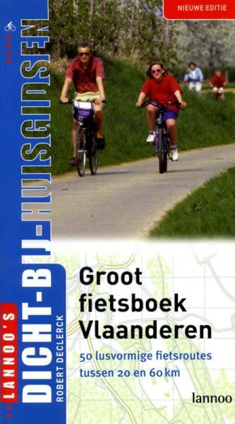 Groot Fietsboek Vlaanderen 9789020964592 Declerck Lannoo Dicht-bij-huis-gids  Fietsgidsen Vlaanderen & Brussel