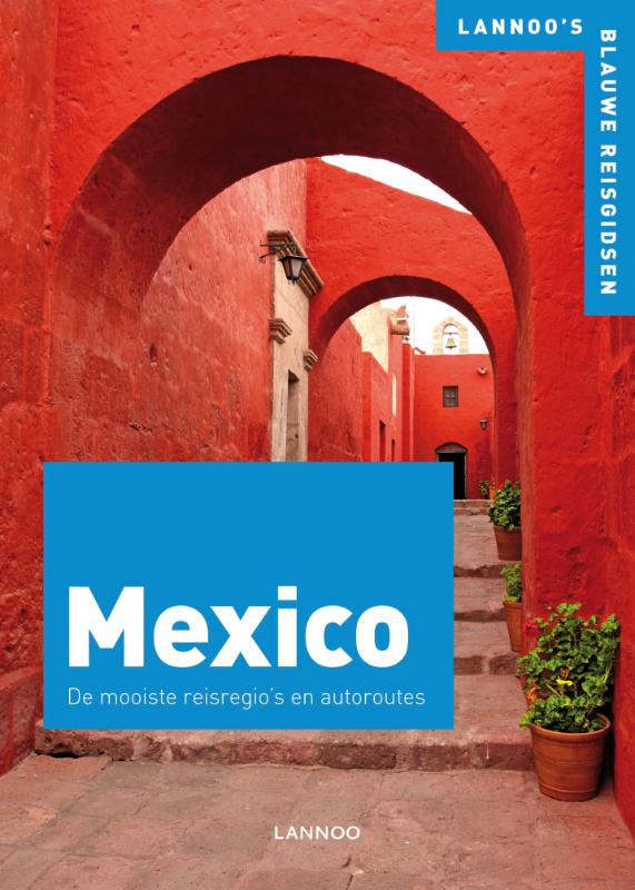 Mexico 9789020968101  Lannoo Blauwe Reisgidsen  Reisgidsen Mexico (en de Maya-regio)