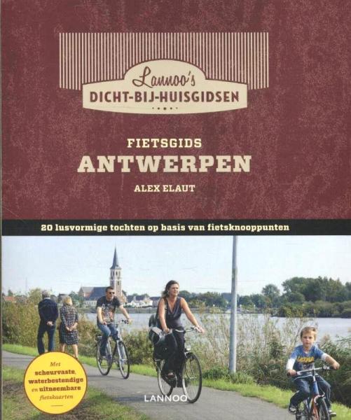 Fietsgids Provincie Antwerpen 9789020971736  Lannoo Dicht-bij-huis-gids  Fietsgidsen Vlaanderen