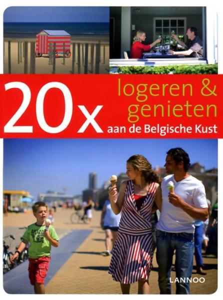 20x logeren en genieten aan de Belgische Kust 9789020987577  Lannoo   Reisgidsen Gent, Brugge & westelijk Vlaanderen