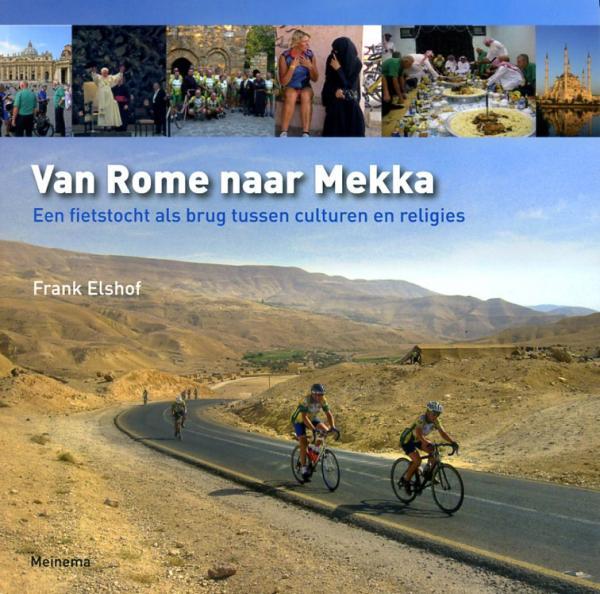 Van Rome naar Mekka 9789021142685 Frank Elshof Meinema   Fietsreisverhalen Wereld als geheel