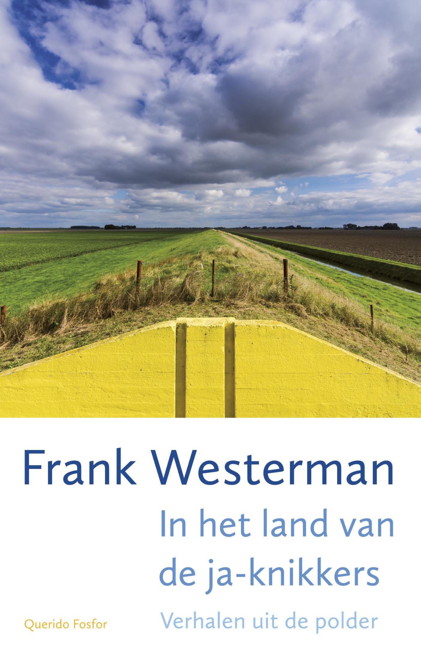 In het land van de ja-knikkers | Frank Westerman 9789021406145 Frank Westerman Singel   Reisverhalen Nederland