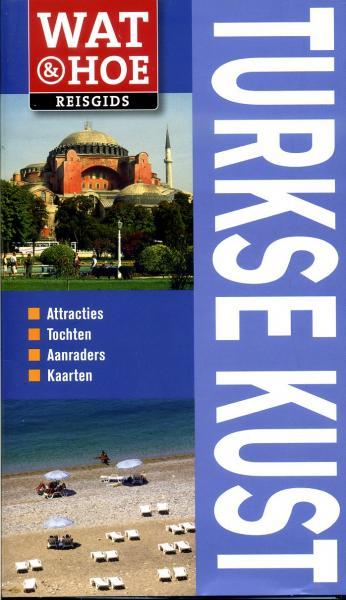Wat & Hoe: Turkse Kust 9789021550688  Kosmos Wat & Hoe  Reisgidsen Turkse Riviera, overig Turkije