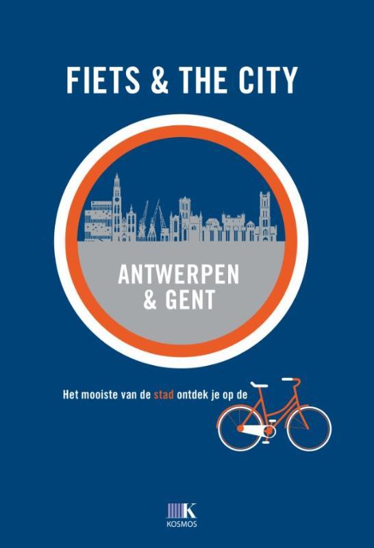 Fiets & The City Antwerpen & Gent 9789021555546  Fiets & The City   Fietsgidsen Antwerpen, Gent & Brugge