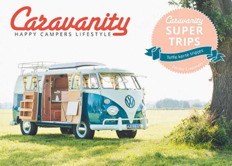 Caravanity | happy campers lifestyle 9789021561325 Femke Creemers Kosmos   Campinggidsen, Op reis met je camper Europa