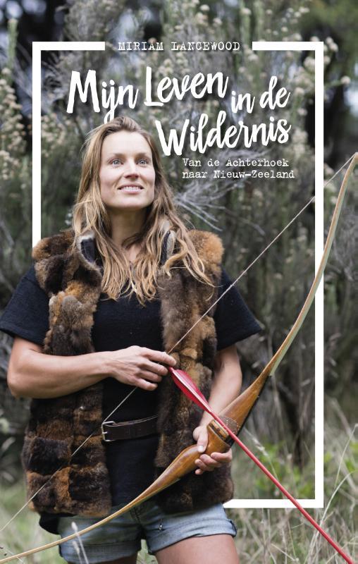 Mijn keuze voor een leven in de wildernis 9789021564098 Miriam Lancewood Kosmos   Reisverhalen Nieuw Zeeland