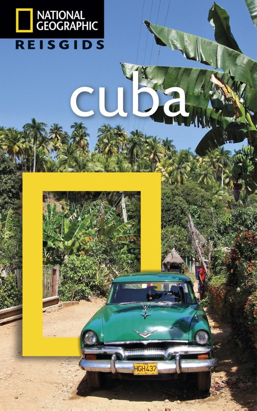 National Geographic Cuba 9789021564593  Kosmos National Geographic  Reisgidsen Cuba