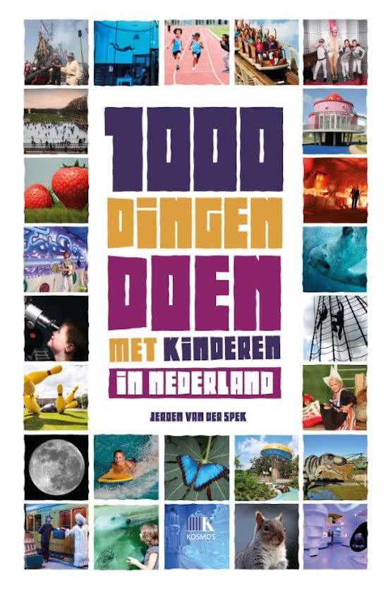 1000 dingen doen in Nederland met kinderen 9789021565743 Jeroen van der Spek Kosmos   Reisgidsen, Reizen met kinderen Nederland