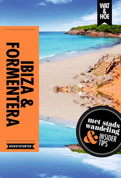 Ibiza & Formentera 9789021568478  Kosmos Wat en Hoe Select  Reisgidsen Ibiza