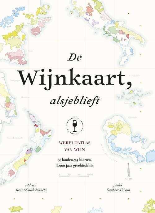 De wijnkaart, alsjeblieft 9789021569543 Adrien Grant Smith Bianchi Kosmos   Culinaire reisgidsen, Wijnreisgidsen Wereld als geheel