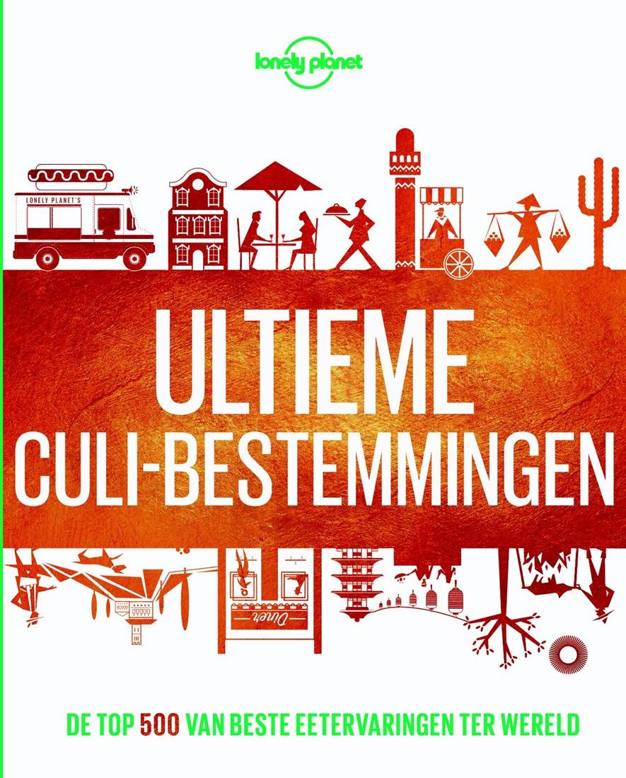 Lonely Planet: Ultieme Culi-Bestemmingen 9789021570679  Kosmos   Culinaire reisgidsen Wereld als geheel