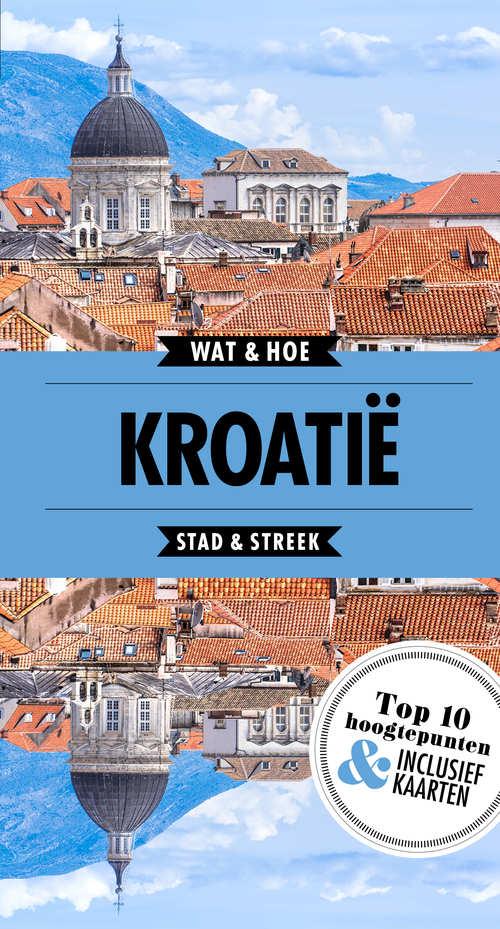 Wat & Hoe: Kroatië 9789021570716  Kosmos Wat & Hoe  Reisgidsen Kroatië