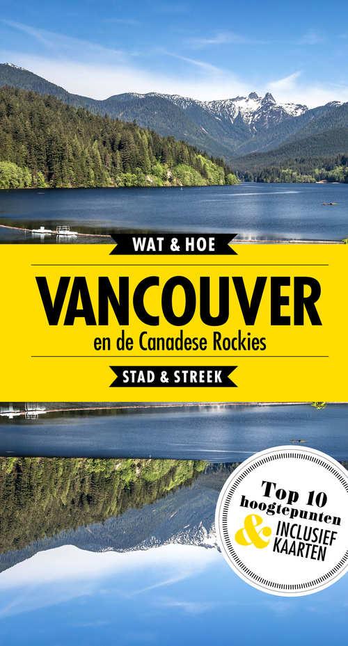 Wat & Hoe: Vancouver & de Canadese Rockies 9789021570754 Jepson Kosmos Wat & Hoe  Reisgidsen West-Canada, Rockies