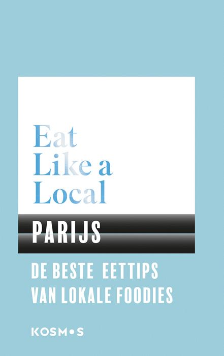 Eat Like a Local: Parijs 9789021571607  Kosmos Eat Like a Local  Culinaire reisgidsen Parijs, Île-de-France