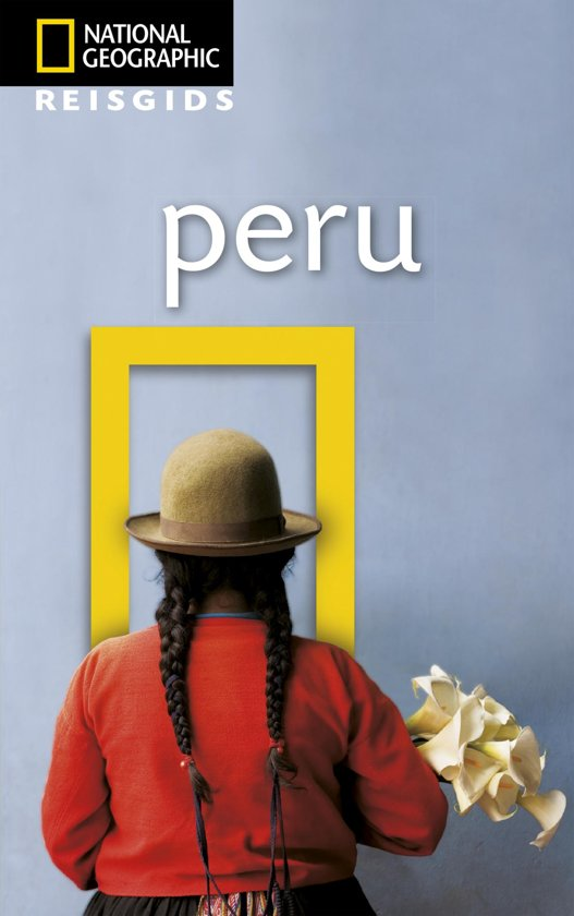 National Geographic Peru 9789021571683  Kosmos National Geographic  Reisgidsen Peru