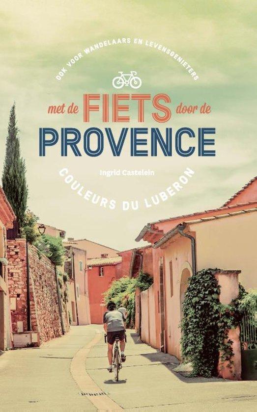 Met de Fiets door de Provence | Ingrid Castelein 9789022334522 Ingrid Castelein Angèle (Manteau)   Fietsgidsen Provence, Marseille, Camargue