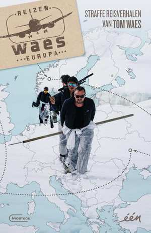 Reizen Waes Europa | reisverhalen Tom Waes 9789022335871  Manteau   Reisverhalen Europa