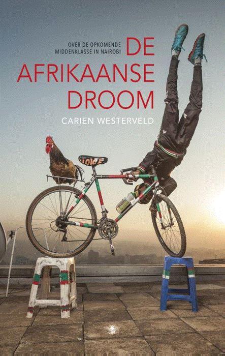De Afrikaanse droom | Carien Westerveld 9789023466758  Bezige Bij   Landeninformatie, Reisverhalen Kenia