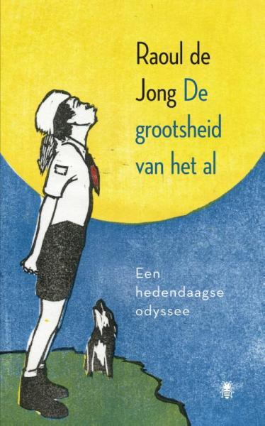 De grootsheid van het al 9789023483205 Raoul de Jong Bezige Bij   Reisverhalen, Wandelgidsen Europa