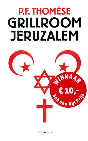 Grillroom Jeruzalem 9789025436810 P.F. Thomese Atlas-Contact   Reisverhalen Syrië, Libanon, Jordanië, Irak