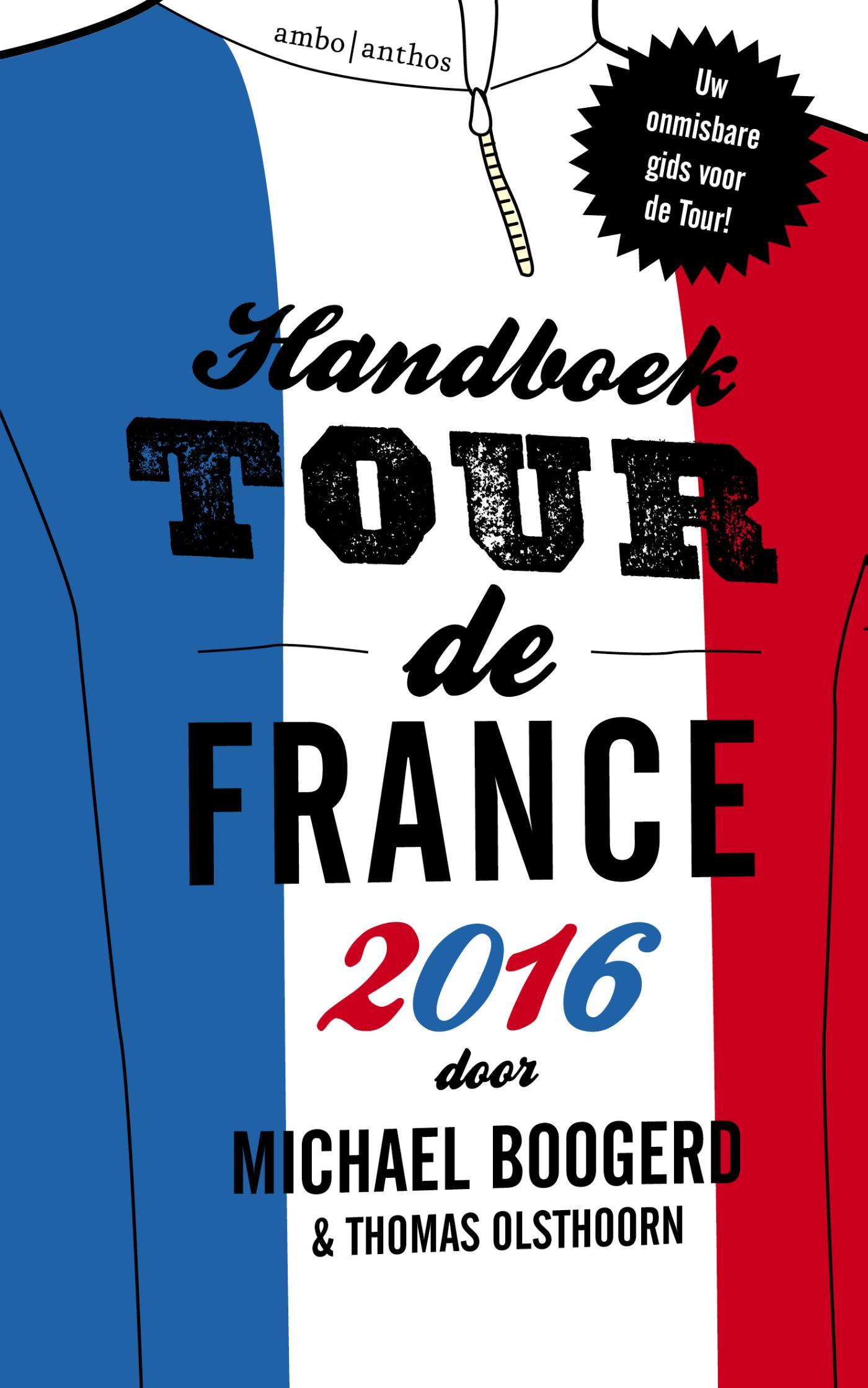 Handboek Tour de France 2016 9789026335341 Michael Boogerd en Thomas Olsthoorn Ambo, Anthos   Fietsgidsen Frankrijk