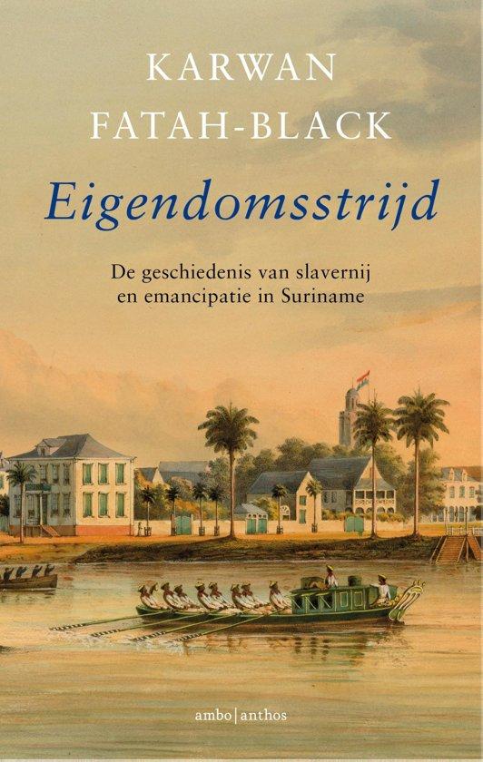 Eigendomsstrijd | Karwan Fatah-Black 9789026339318 Karwan Fatah-Black Ambo, Anthos   Historische reisgidsen, Landeninformatie Suriname, Frans en Brits Guyana